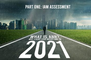 What Is ABR? Why Should It Be a Top Priority for CISOs in 2021? Part One: IAM Assessment