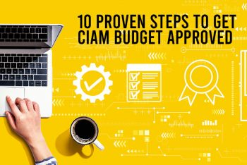 10 Proven Steps to Guarantee Budget for Your CIAM Project
